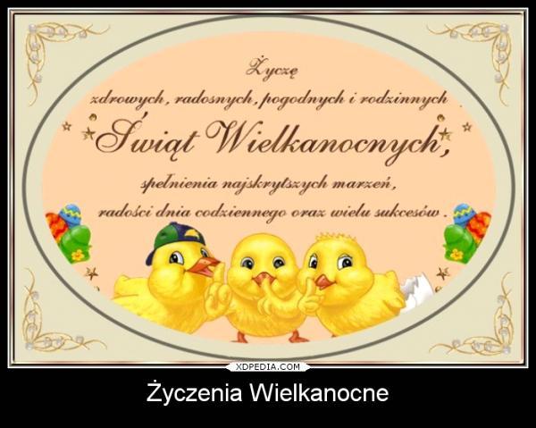 Życzenia wielkanocne! Życzę zdrowych, radosnych, pogodnych i rodzinnych Świąt Wielkanocnych, spełnienia najskrytszych marzeń, radości dnia codziennego oraz wielu sukcesów.