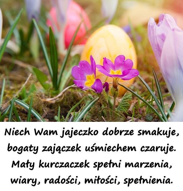 Niech Wam jajeczko dobrze smakuje, bogaty zajączek uśmiechem czaruje. Mały kurczaczek spełni marzenia, wiary, radości, miłości, spełnienia.