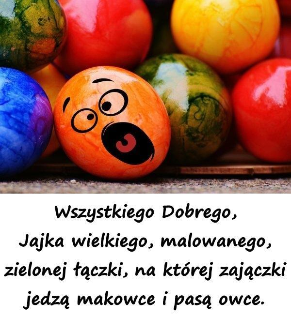 Wszystkiego Dobrego, Jajka wielkiego, malowanego, zielonej łączki, na której zajączki jedzą makowce i pasą owce.
