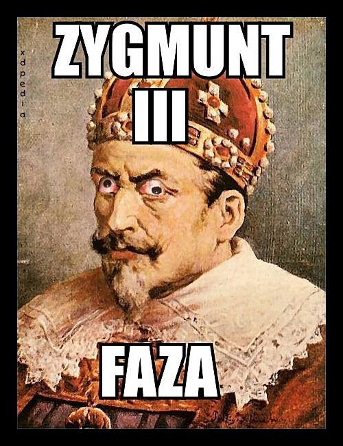 Zygmunt III Faza Tagi: kwejk, król, memy, picie, mem, zygmunt, odlot, faza, waza.